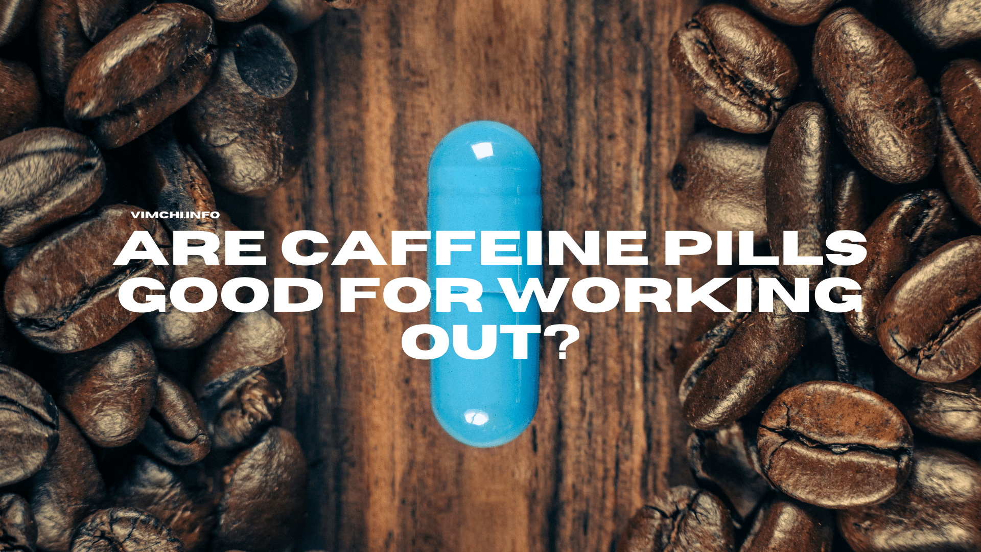 Are Caffeine Pills Good for Working Out - featured
