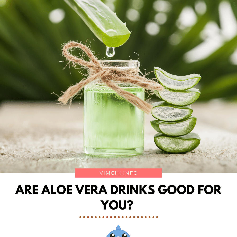 Are Aloe Vera Drinks Good for You?